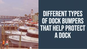 "Image of marina with ""Different Types of Dock Bumpers Thank Help Protect A Dock"" Title"