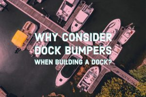 Why consider dock bumpers when building a dock?